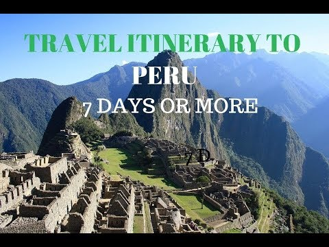 Travel itinerary to Peru -7 days or more