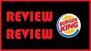 Review Review Episode 1: Burger King