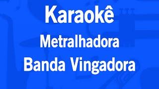 Karaokê Metralhadora - Banda Vingadora
