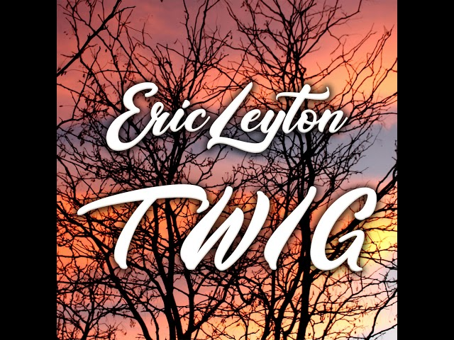 Eric Leyton  - TWIG