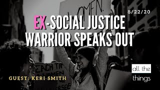 ATT#68 Ex-Social Justice Warrior Speaks Out  ||  8/22/2020