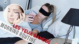 MORNING ROUTINE LES YEUX BANDÉS !