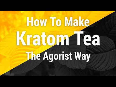 How To Make Kratom Tea The Agorist Way