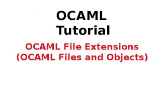 ocaml tutorial 33 33 ocaml file extensions ocaml files and objects