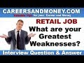 What are your Greatest Weaknesses  - Retail Industry Job Interview Question and Answer