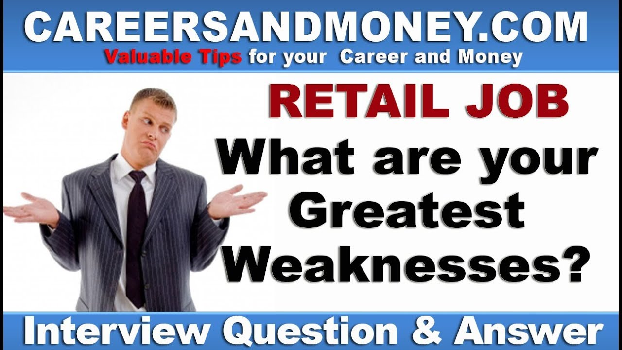 What Are Your Greatest Weaknesses   Retail Industry Job Interview Question  And Answer