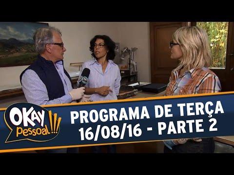 Okay Pessoal!!! (16/08/16) - Terça -  Parte 2