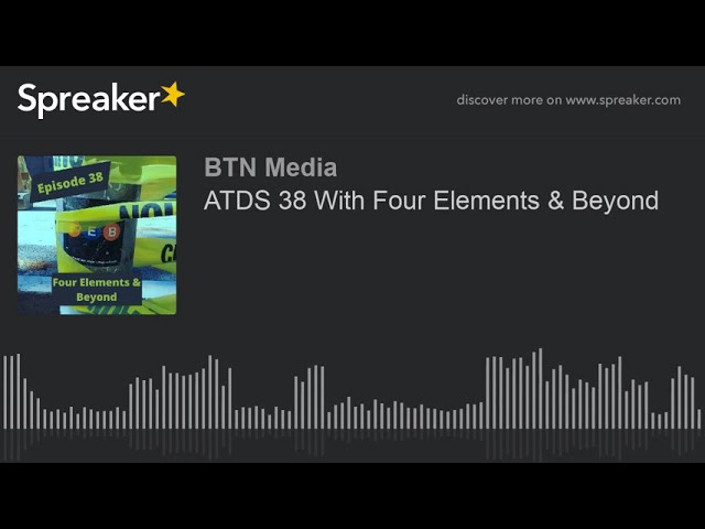 ATDS 38 With Four Elements & Beyond