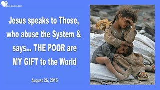 THE POOR ARE MY GIFT TO THE WORLD & TO THOSE ABUSING THE SYSTEM ❤️ Love Letter from Jesus