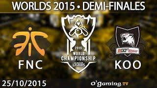 Fnatic vs Koo Tigers - World Championship 2015 - Demi-finales - 25/10/15