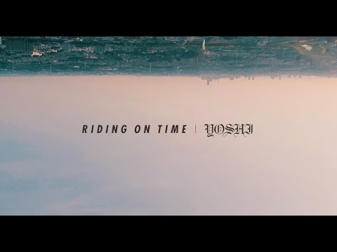 YOSHI - RIDING ON TIME (OFFICIAL MUSIC VIDEO)
