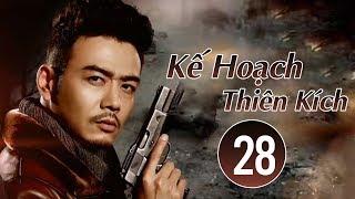 Phim Võ Thuật 2018 | Kế Hoạch Thiên Kích - Tập 28