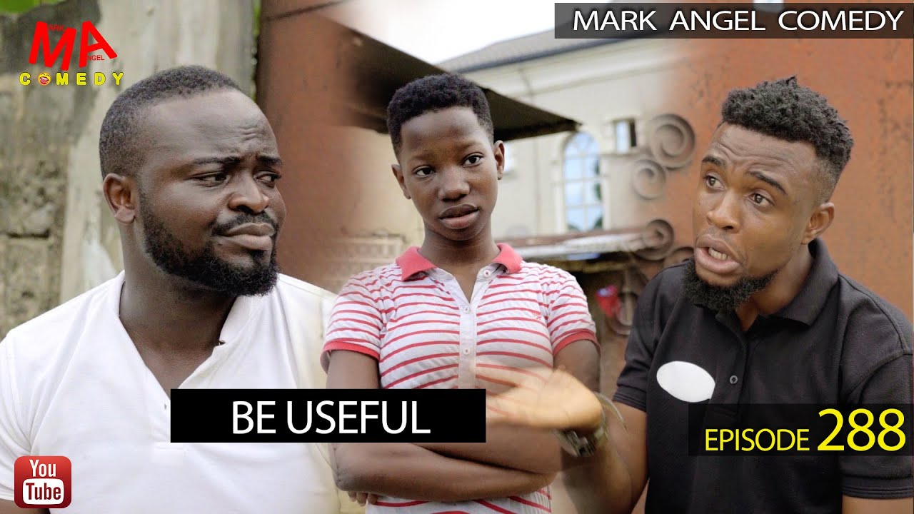 Download BE USEFUL (Mark Angel Comedy) (Episode 288)