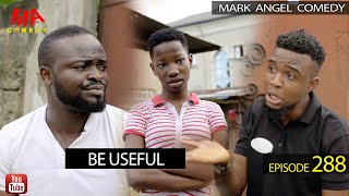 BE USEFUL (Mark Angel Comedy) (Episode 288)