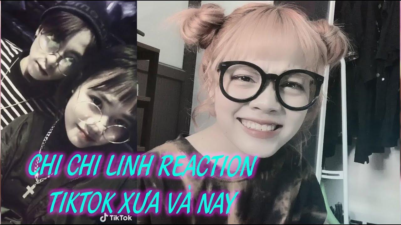 Reaction TikTok Xưa và Nay ! || CHI CHI LINH OFFICIAL