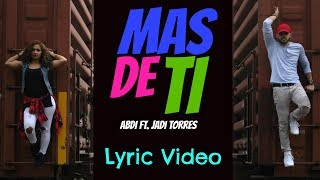 Abdi ft. Jadi Torres - Mas de ti  Lyric Video