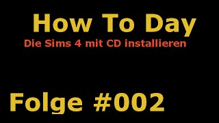 How To Day - #002 - Die Sims 4 mit CD installieren