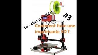 Comment fabriqué une imprimante 3D le moin cher possible  -DIY-