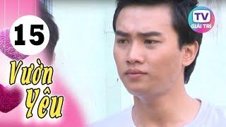 Vườn Yêu - Tập 15 | Giải Trí TV Phim Việt Nam 2019
