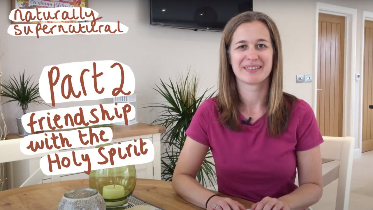 Friendship with the Holy Spirit | Part 2 - Naturally Supernatural Series