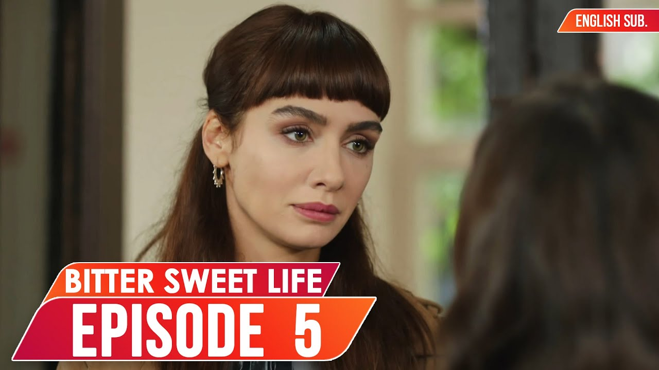Download Bitter Sweet Life - Episode 5 (English Subtitles) | Hayat Bazen Tatlidir