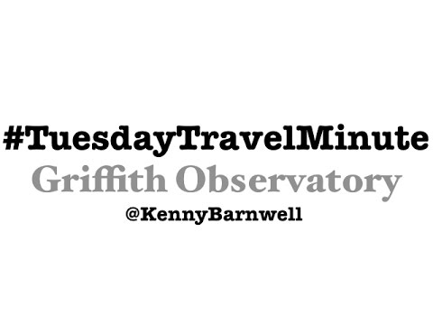Tuesday Travel Minute - Griffith Observatory