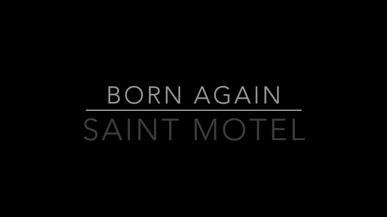 saint motel born again lyrics youtube. Black Bedroom Furniture Sets. Home Design Ideas