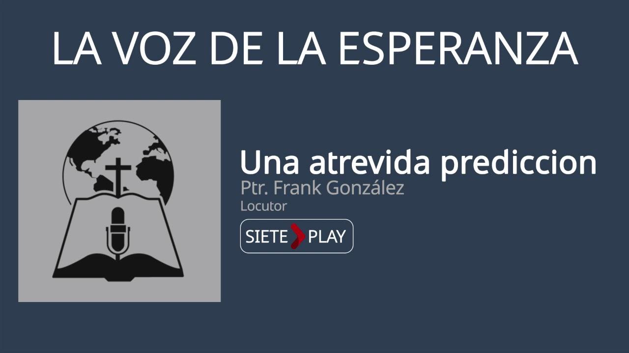 La voz de la esperanza: Una atrevida predicción - Ptr. Frank González