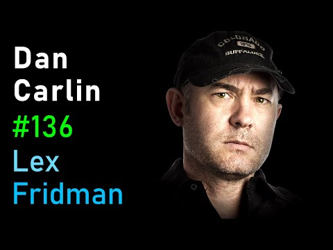 Dan Carlin: Hardcore History | Lex Fridman Podcast #136