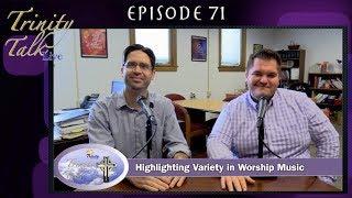 Highlighting Variety in Worship Music - Trinity Talk Live #71