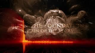 Villain of the Story - Burn the Foundation