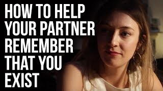 How to Help Your Partner Remember That You Exist