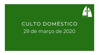 Culto doméstico - 29 de março de 2020