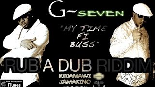 G7 - My Time [Rub A Dub Riddim] January 2015