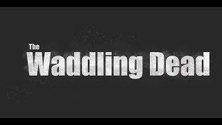 The Waddling Dead