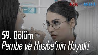 Pembe ve Hasibe'nin hayali  Aşk ve Mavi 59. Bölüm