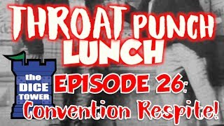 Throat Punch Lunch - Episode 26: Convention Respite!