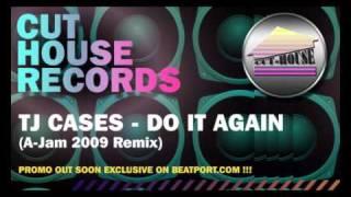 TJ Cases - Do it Again (A-Jam 2009 Remix)