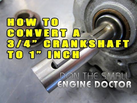 How To Convert A 3 4 Quot Crankshaft To 1 Quot On A Small Engine