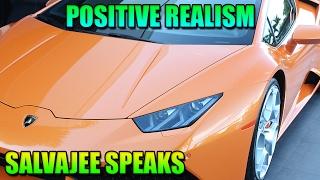POSITIVE REALISM! (Salvajee Speaks)