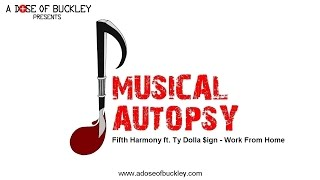 Musical Autopsy: Fifth Harmony ft Ty Dolla $ign - Work From Home