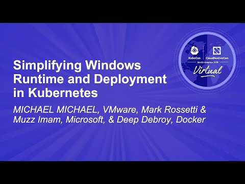 Simplifying Windows Runtime and Deployment in Kubernetes - Michael Michael, Mark Rossetti