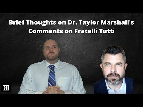 Dr. Taylor Marshall's Comments on Fratelli Tutti Examined