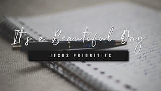 It's a Beautiful Day | Jesus Priorities | 30 September 2020