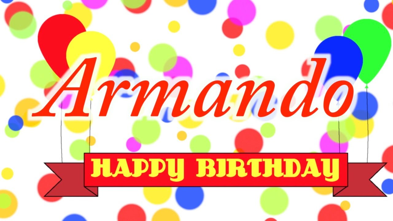 Happy Birthday Armando Song Youtube