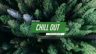 Chill Out   ❄  Chill Trap RnB Indie ♫