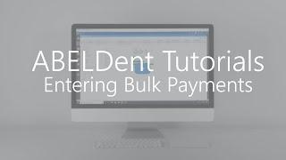 ABELDent Tutorials - Bulk Payments