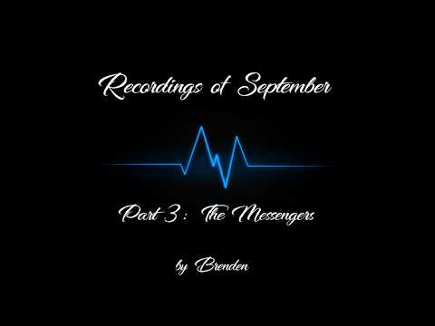 Recordings Of September (PART 3: The Messengers)