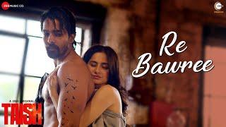 Re Bawree - Taish| A ZEE5 Original| Kriti K,Jim,Sanjeeda,Harshvardhan| Prarthana,Govind & Hussain H