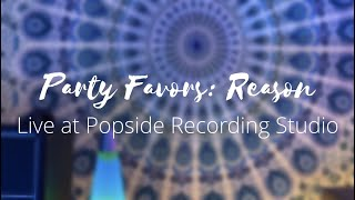Party Favors- Reason - Live at Popside Recording Studio